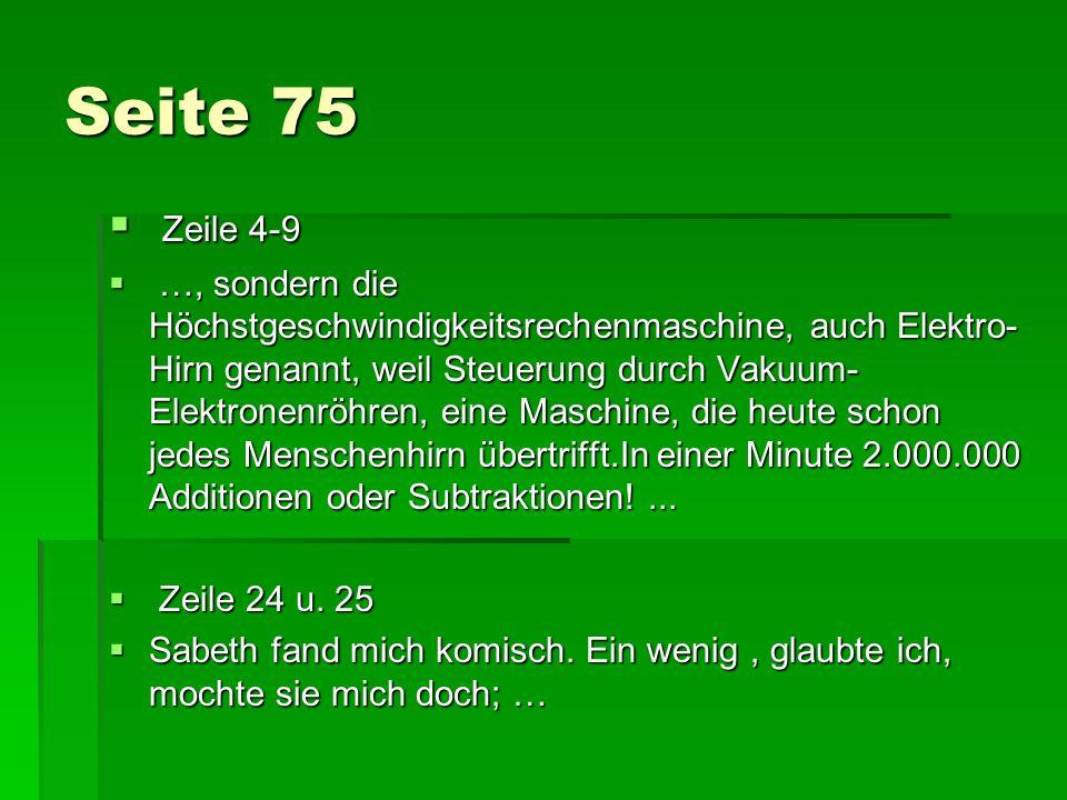 Seite 75 Zeile 4-9 Zeile 4-9 …, sondern die Höchstgeschwindigkeitsrechenmaschine, auch Elektro- Hirn genannt, weil Steuerung durch Vakuum- Elektronenr
