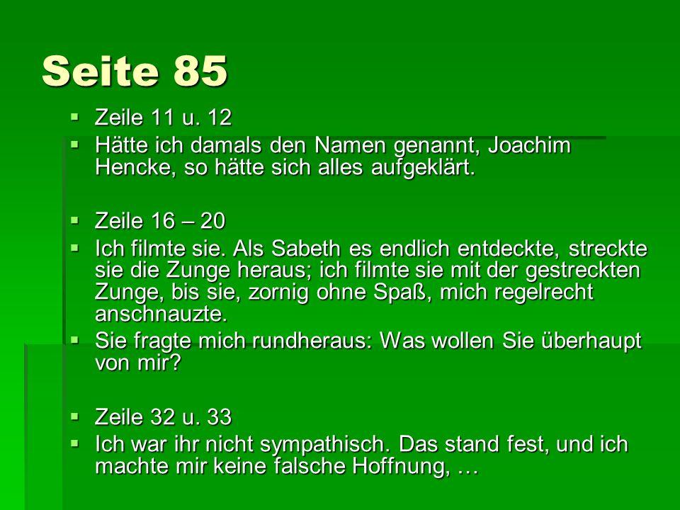 Seite 85 Zeile 11 u. 12 Zeile 11 u. 12 Hätte ich damals den Namen genannt, Joachim Hencke, so hätte sich alles aufgeklärt. Hätte ich damals den Namen