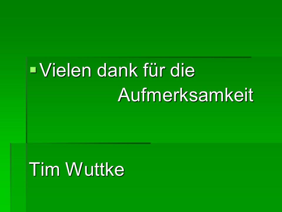 Vielen dank für die Vielen dank für die Aufmerksamkeit Aufmerksamkeit Tim Wuttke