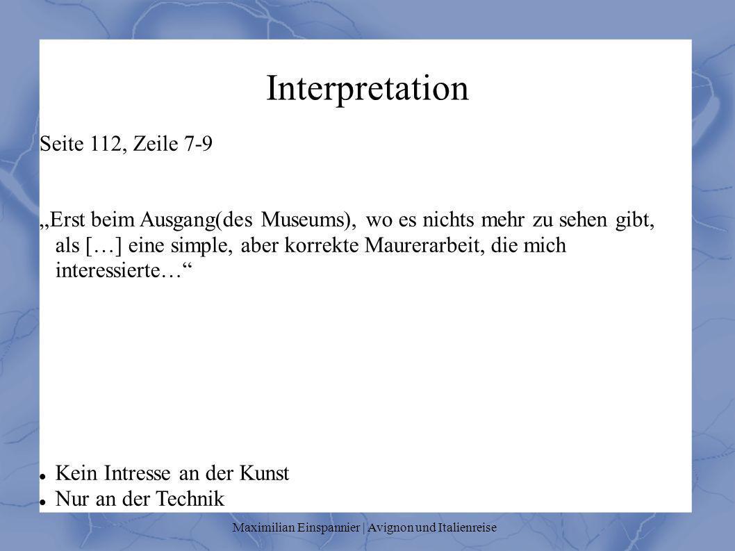 Interpretation Seite 112, Zeile 7-9 Erst beim Ausgang(des Museums), wo es nichts mehr zu sehen gibt, als […] eine simple, aber korrekte Maurerarbeit,