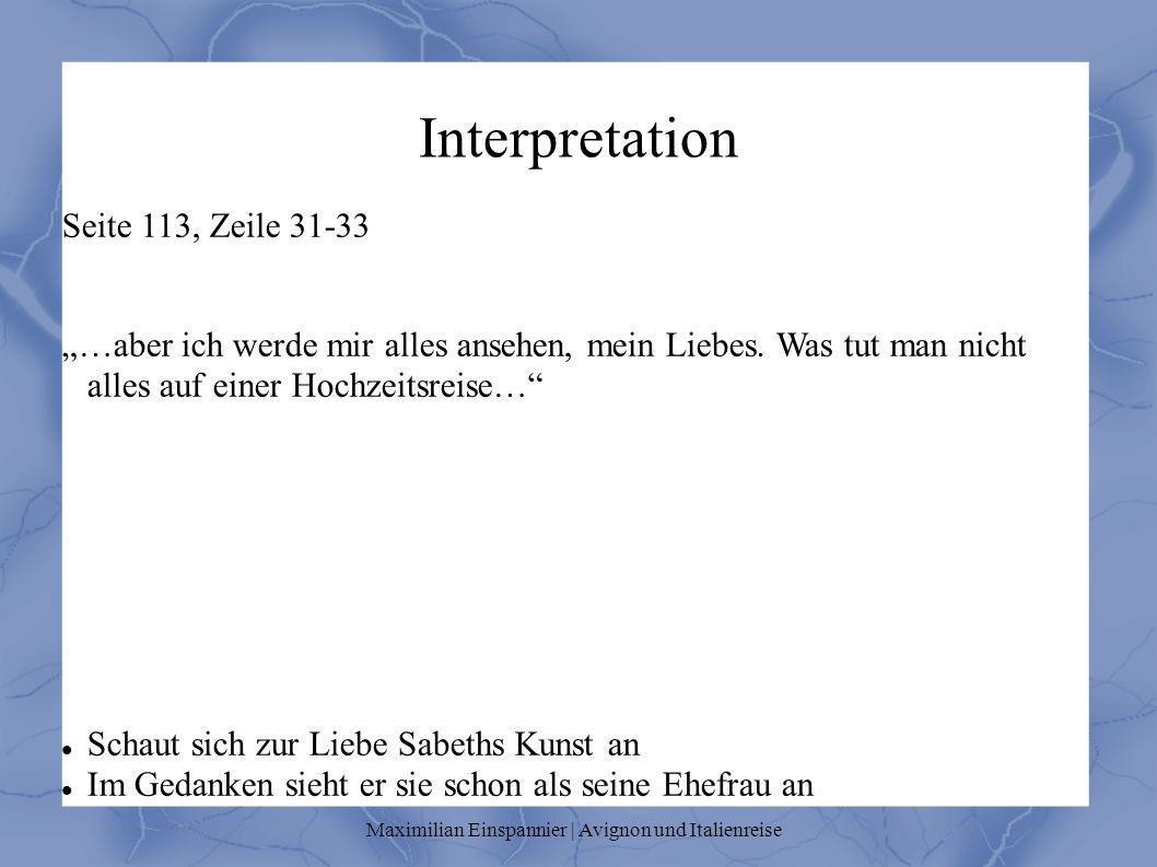 Interpretation Seite 113, Zeile 31-33 …aber ich werde mir alles ansehen, mein Liebes. Was tut man nicht alles auf einer Hochzeitsreise… Schaut sich zu