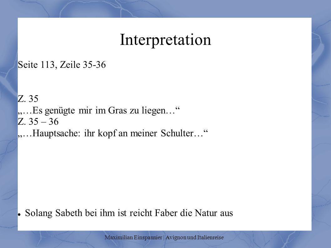 Interpretation Seite 113, Zeile 35-36 Z. 35 …Es genügte mir im Gras zu liegen… Z. 35 – 36 …Hauptsache: ihr kopf an meiner Schulter… Solang Sabeth bei