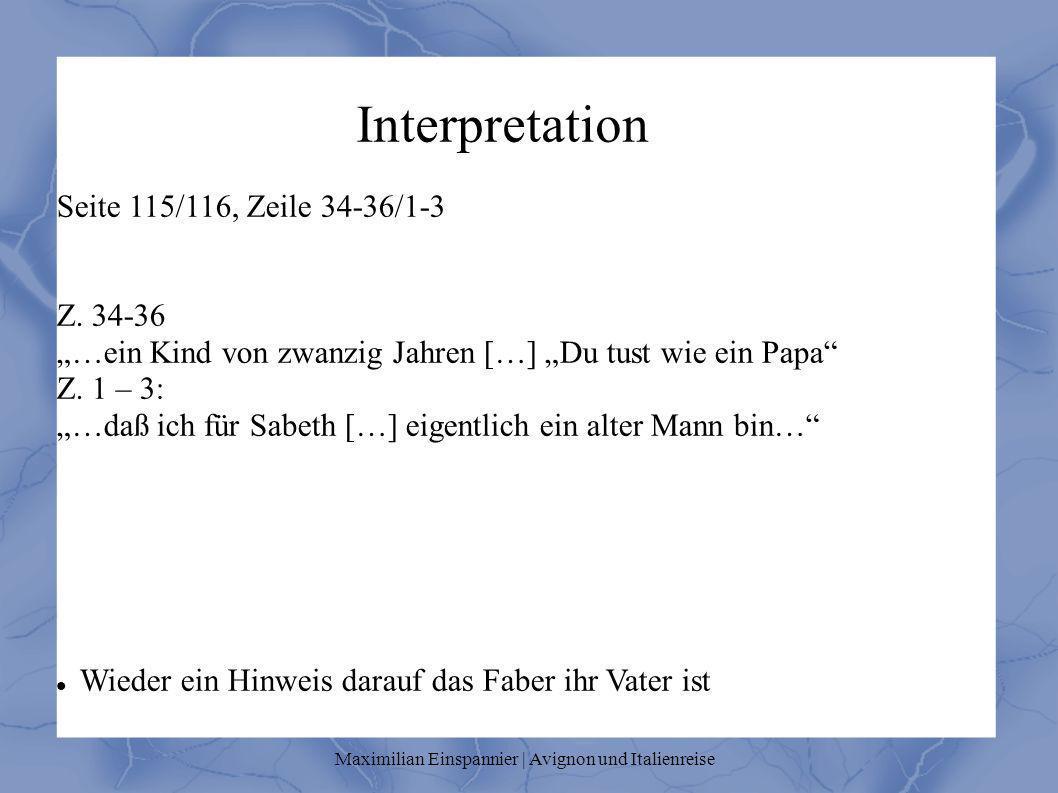 Interpretation Seite 115/116, Zeile 34-36/1-3 Z. 34-36 …ein Kind von zwanzig Jahren […] Du tust wie ein Papa Z. 1 – 3: …daß ich für Sabeth […] eigentl