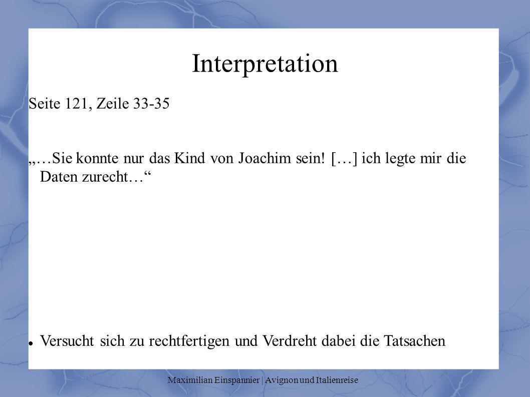 Interpretation Seite 121, Zeile 33-35 …Sie konnte nur das Kind von Joachim sein! […] ich legte mir die Daten zurecht… Versucht sich zu rechtfertigen u