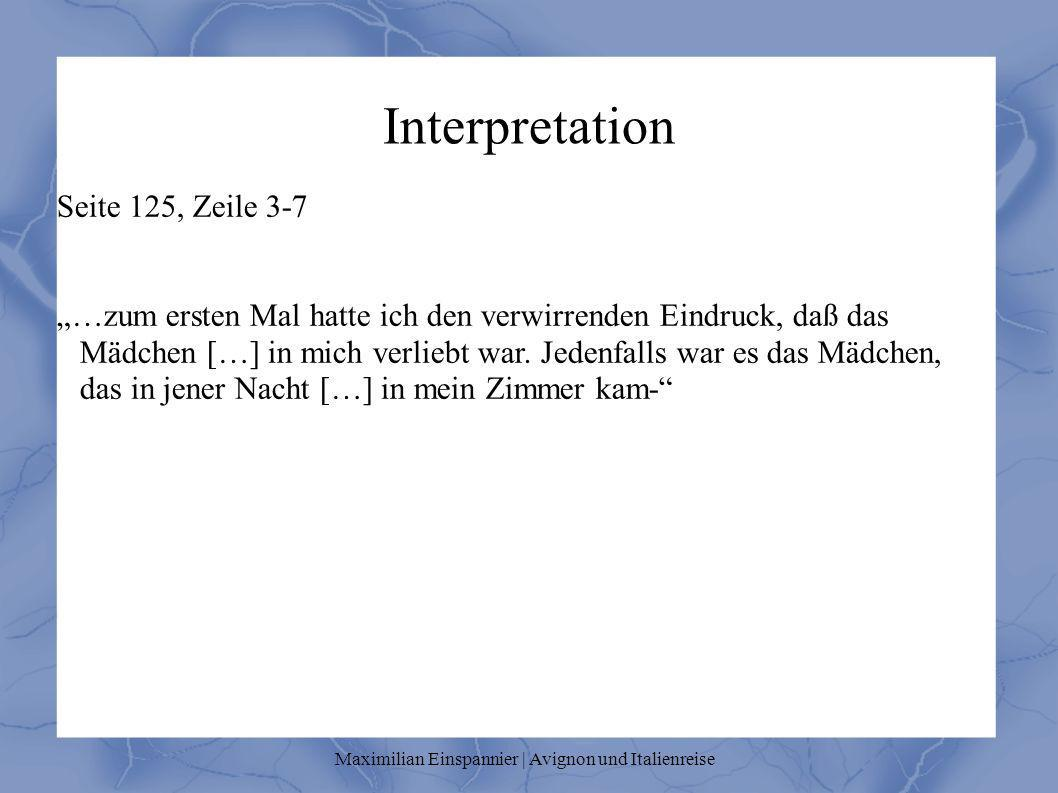 Interpretation Seite 125, Zeile 3-7 …zum ersten Mal hatte ich den verwirrenden Eindruck, daß das Mädchen […] in mich verliebt war. Jedenfalls war es d