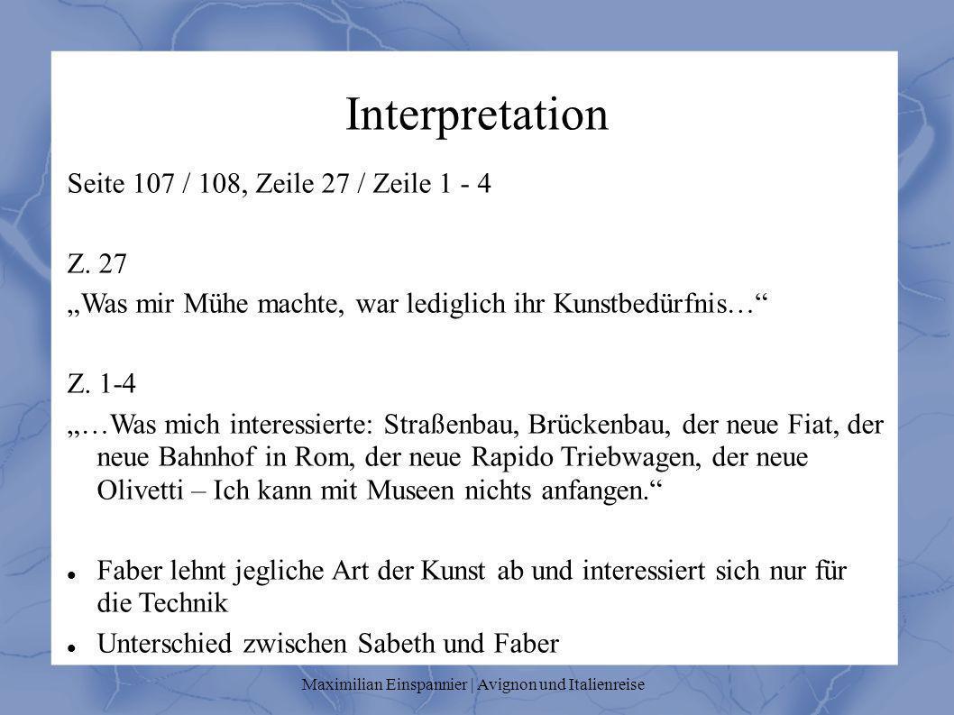 Interpretation Seite 107 / 108, Zeile 27 / Zeile 1 - 4 Z. 27 Was mir Mühe machte, war lediglich ihr Kunstbedürfnis… Z. 1-4 …Was mich interessierte: St