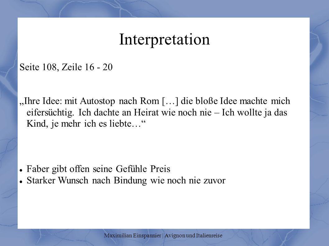 Interpretation Seite 108, Zeile 16 - 20 Ihre Idee: mit Autostop nach Rom […] die bloße Idee machte mich eifersüchtig. Ich dachte an Heirat wie noch ni