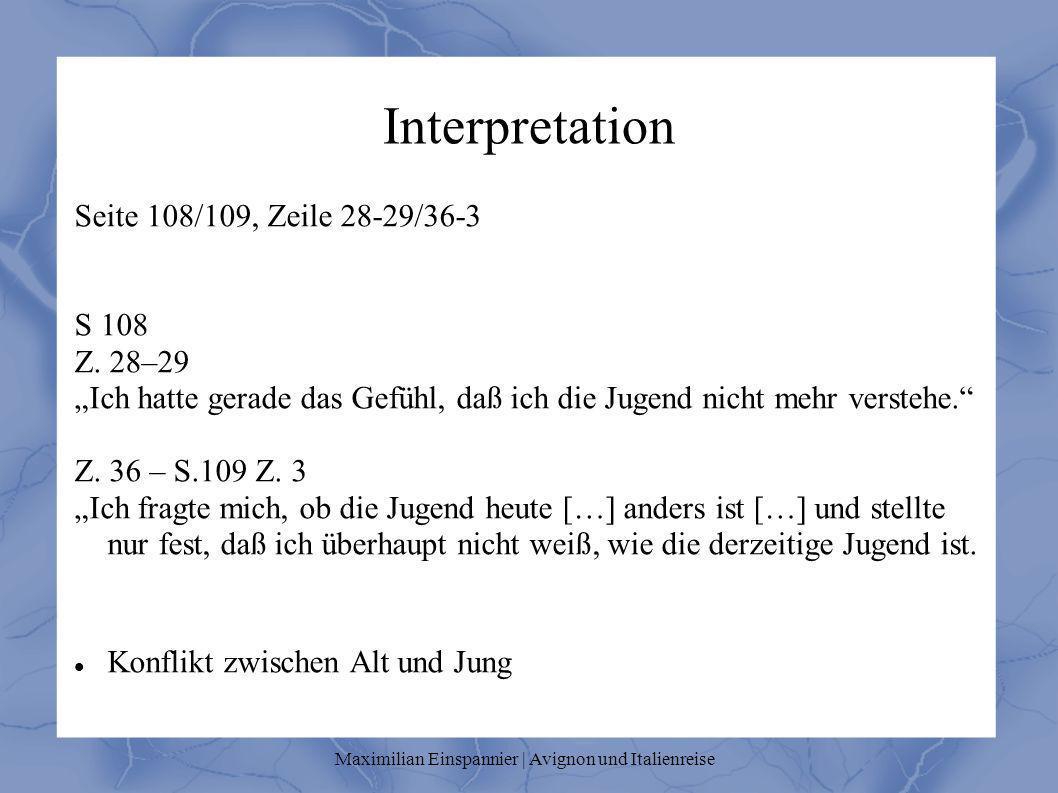 Interpretation Seite 108/109, Zeile 28-29/36-3 S 108 Z. 28–29 Ich hatte gerade das Gefühl, daß ich die Jugend nicht mehr verstehe. Z. 36 – S.109 Z. 3