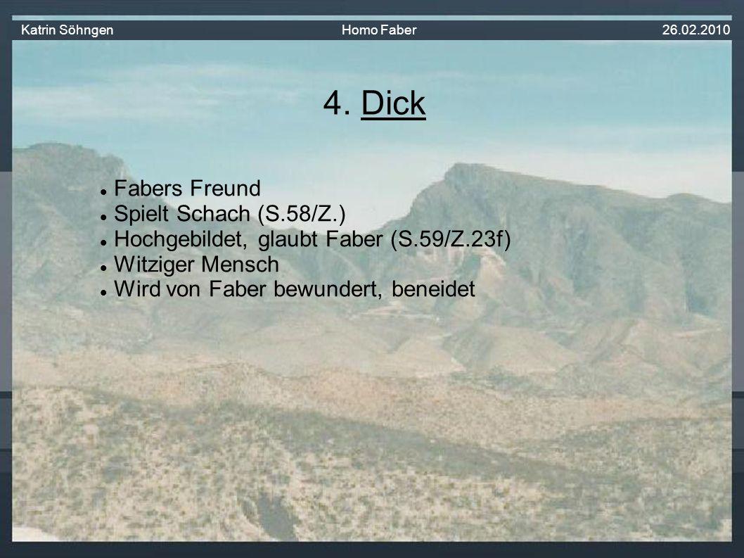 Fabers Freund Spielt Schach (S.58/Z.) Hochgebildet, glaubt Faber (S.59/Z.23f) Witziger Mensch Wird von Faber bewundert, beneidet 4.