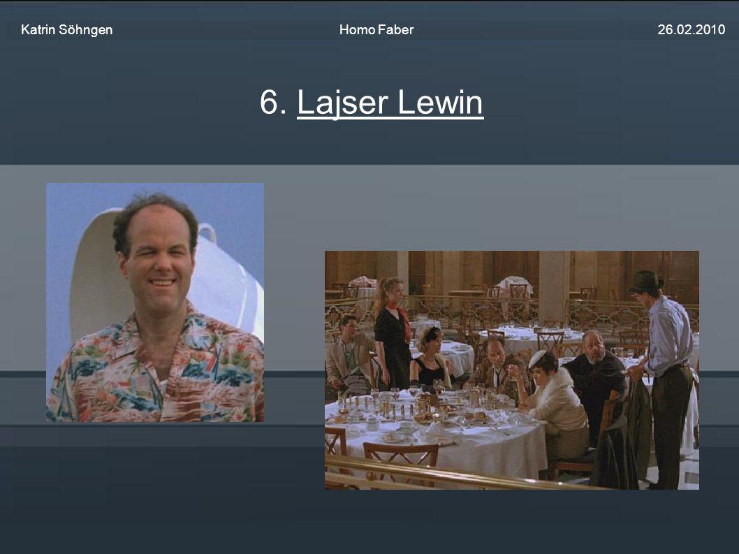 6. Lajser Lewin Katrin Söhngen Homo Faber 26.02.2010