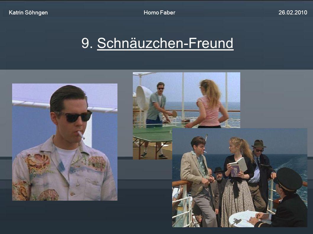 9. Schnäuzchen-Freund Katrin Söhngen Homo Faber 26.02.2010