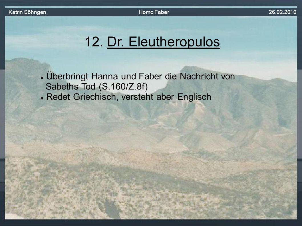 Überbringt Hanna und Faber die Nachricht von Sabeths Tod (S.160/Z.8f) Redet Griechisch, versteht aber Englisch 12.