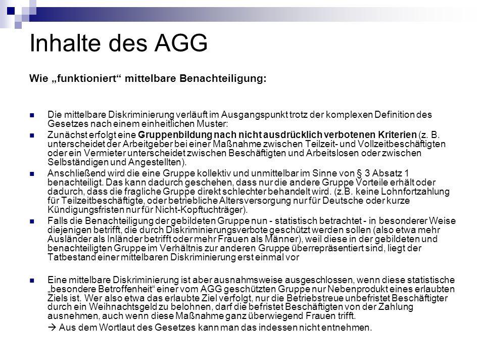 Inhalte des AGG Wie funktioniert mittelbare Benachteiligung: Die mittelbare Diskriminierung verläuft im Ausgangspunkt trotz der komplexen Definition d