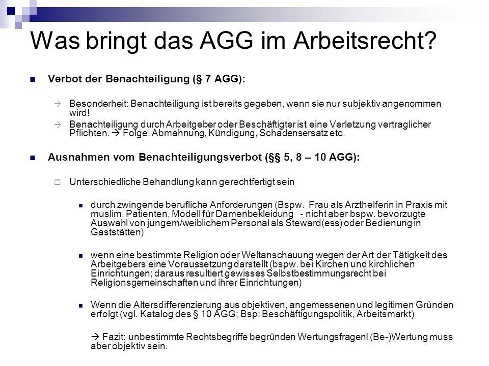 Was bringt das AGG im Arbeitsrecht? Verbot der Benachteiligung (§ 7 AGG): Besonderheit: Benachteiligung ist bereits gegeben, wenn sie nur subjektiv an