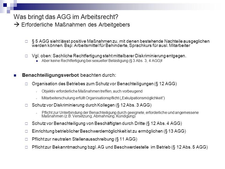 Was bringt das AGG im Arbeitsrecht? Erforderliche Maßnahmen des Arbeitgebers § 5 AGG sieht lässt positive Maßnahmen zu, mit denen bestehende Nachteile