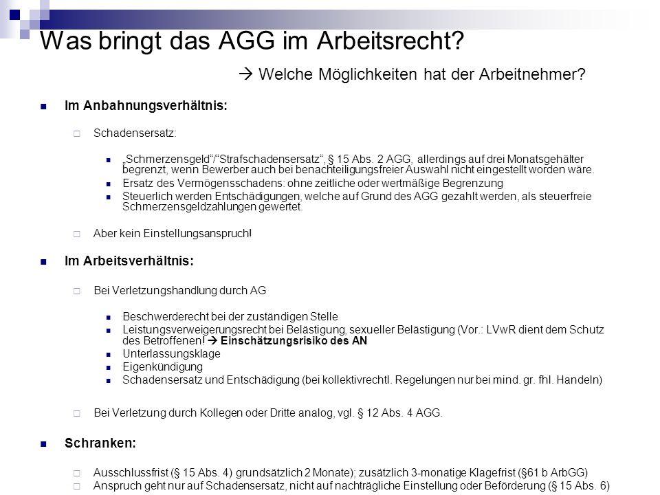 Was bringt das AGG im Arbeitsrecht? Welche Möglichkeiten hat der Arbeitnehmer? Im Anbahnungsverhältnis: Schadensersatz: Schmerzensgeld/Strafschadenser