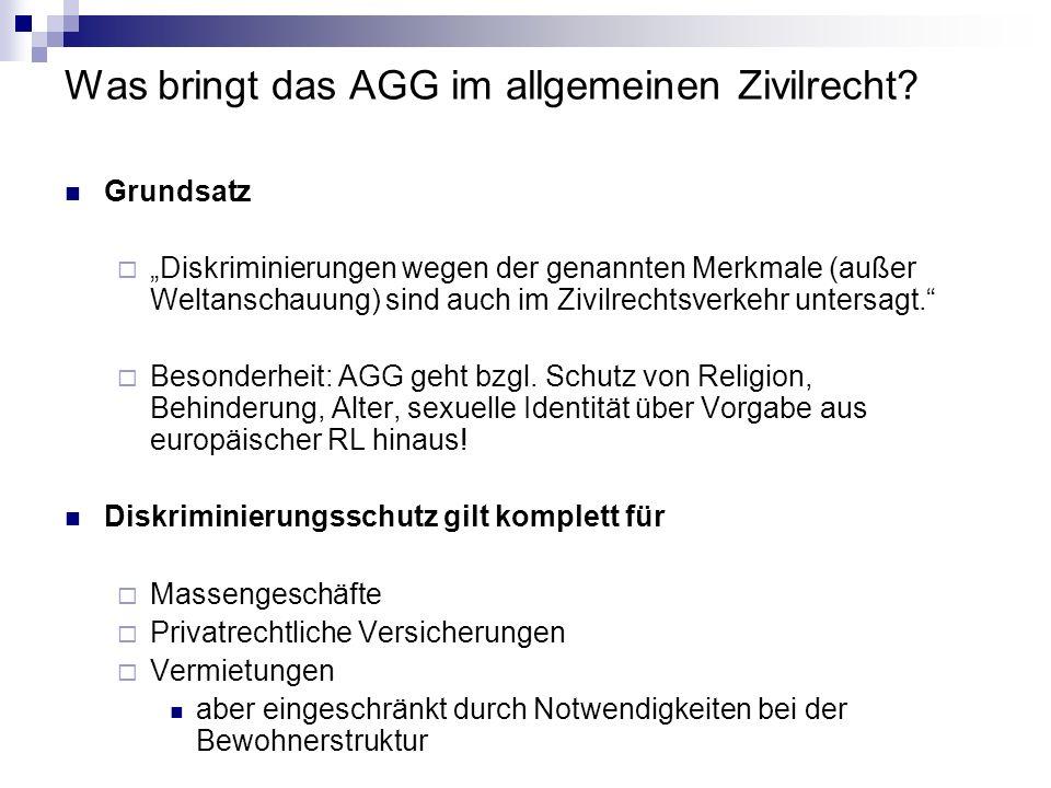 Was bringt das AGG im allgemeinen Zivilrecht? Grundsatz Diskriminierungen wegen der genannten Merkmale (außer Weltanschauung) sind auch im Zivilrechts