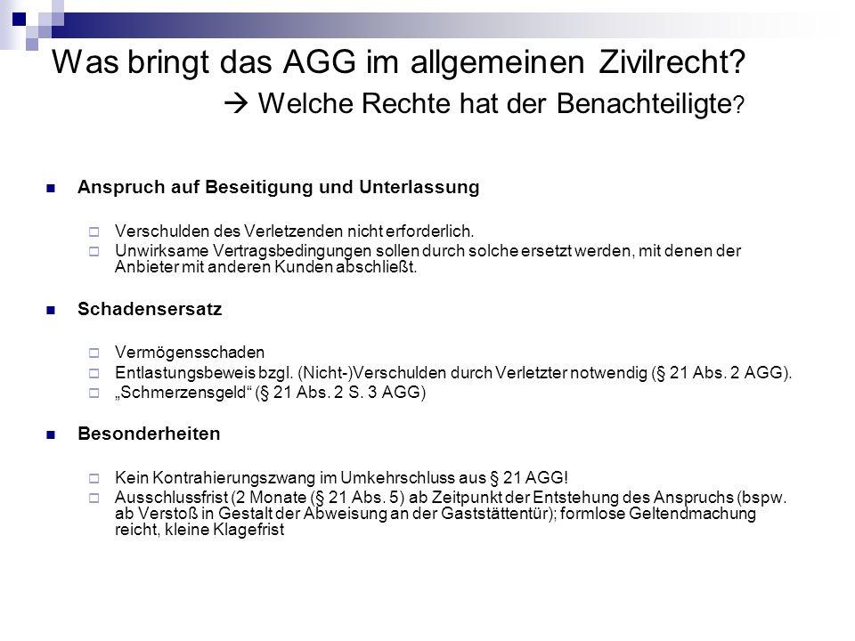 Was bringt das AGG im allgemeinen Zivilrecht? Welche Rechte hat der Benachteiligte ? Anspruch auf Beseitigung und Unterlassung Verschulden des Verletz