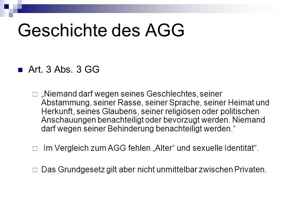 Geschichte des AGG Art. 3 Abs. 3 GG Niemand darf wegen seines Geschlechtes, seiner Abstammung, seiner Rasse, seiner Sprache, seiner Heimat und Herkunf