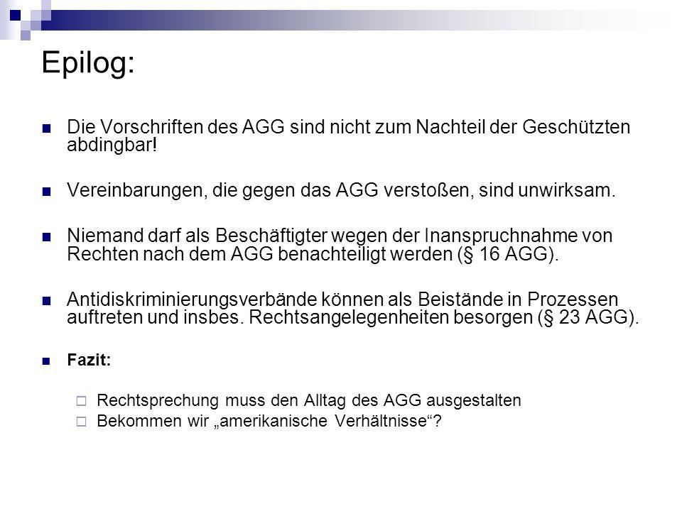 Epilog: Die Vorschriften des AGG sind nicht zum Nachteil der Geschützten abdingbar! Vereinbarungen, die gegen das AGG verstoßen, sind unwirksam. Niema