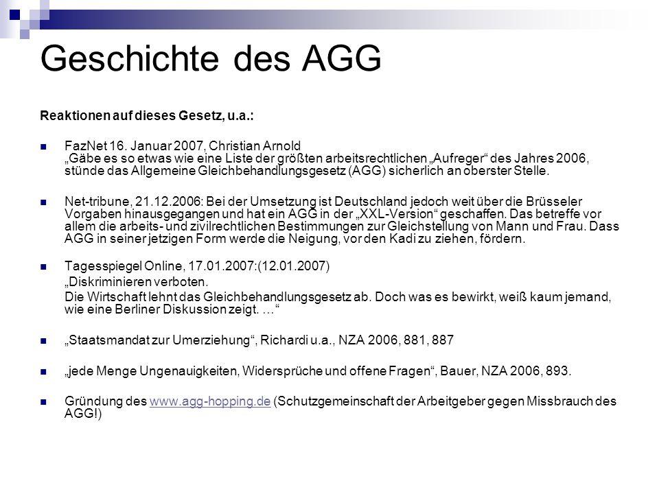 Geschichte des AGG Reaktionen auf dieses Gesetz, u.a.: FazNet 16. Januar 2007, Christian Arnold Gäbe es so etwas wie eine Liste der größten arbeitsrec