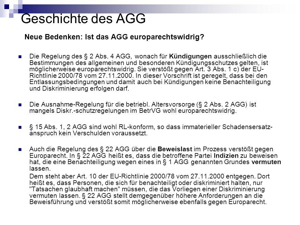 Geschichte des AGG Neue Bedenken: Ist das AGG europarechtswidrig? Die Regelung des § 2 Abs. 4 AGG, wonach für Kündigungen ausschließlich die Bestimmun