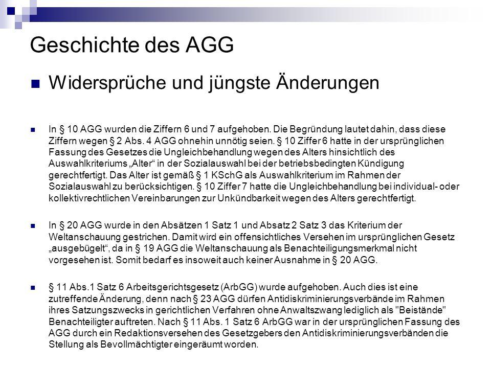Geschichte des AGG Widersprüche und jüngste Änderungen In § 10 AGG wurden die Ziffern 6 und 7 aufgehoben. Die Begründung lautet dahin, dass diese Ziff