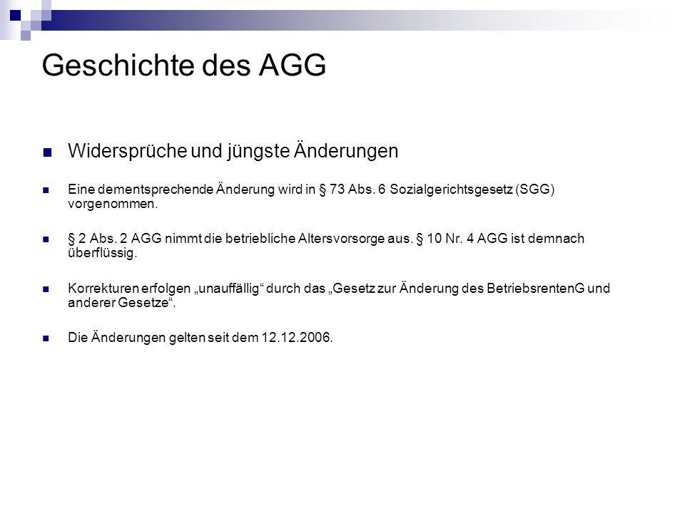Geschichte des AGG Widersprüche und jüngste Änderungen Eine dementsprechende Änderung wird in § 73 Abs. 6 Sozialgerichtsgesetz (SGG) vorgenommen. § 2