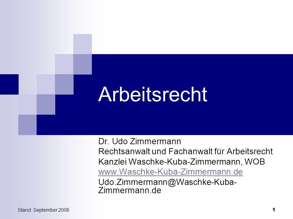 Stand: September 2008 1 Arbeitsrecht Dr. Udo Zimmermann Rechtsanwalt und Fachanwalt für Arbeitsrecht Kanzlei Waschke-Kuba-Zimmermann, WOB www.Waschke-