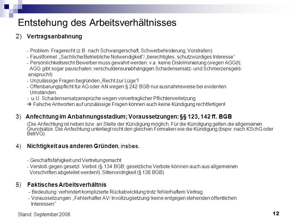 12 Stand: September 2008 Entstehung des Arbeitsverhältnisses 2) Vertragsanbahnung - Problem: Fragerecht (z.B. nach Schwangerschaft, Schwerbehinderung,