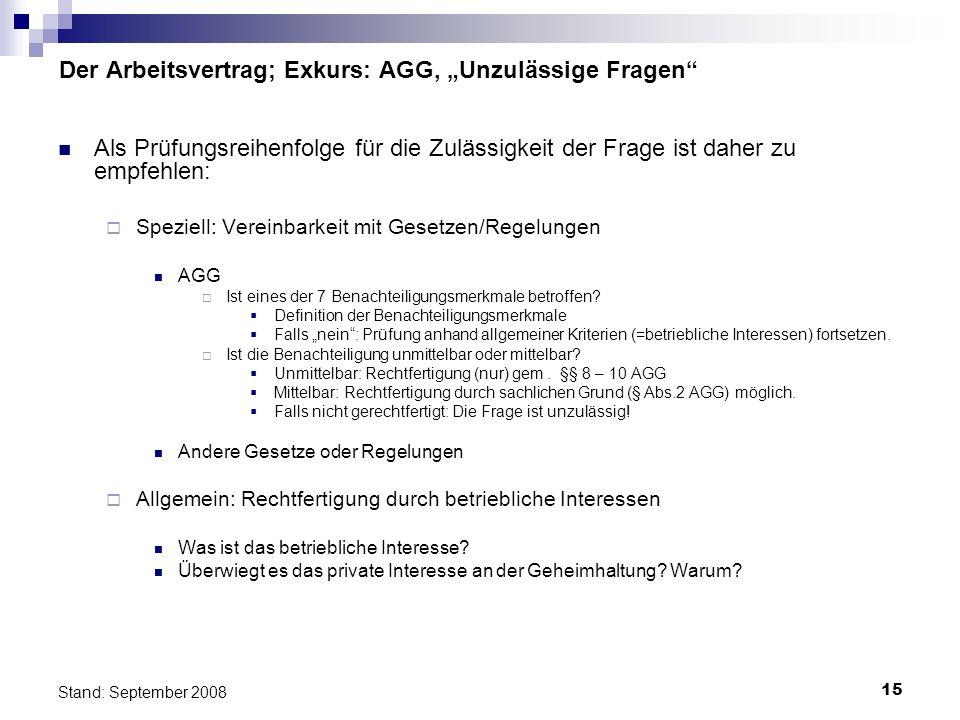 15 Stand: September 2008 Der Arbeitsvertrag; Exkurs: AGG, Unzulässige Fragen Als Prüfungsreihenfolge für die Zulässigkeit der Frage ist daher zu empfe