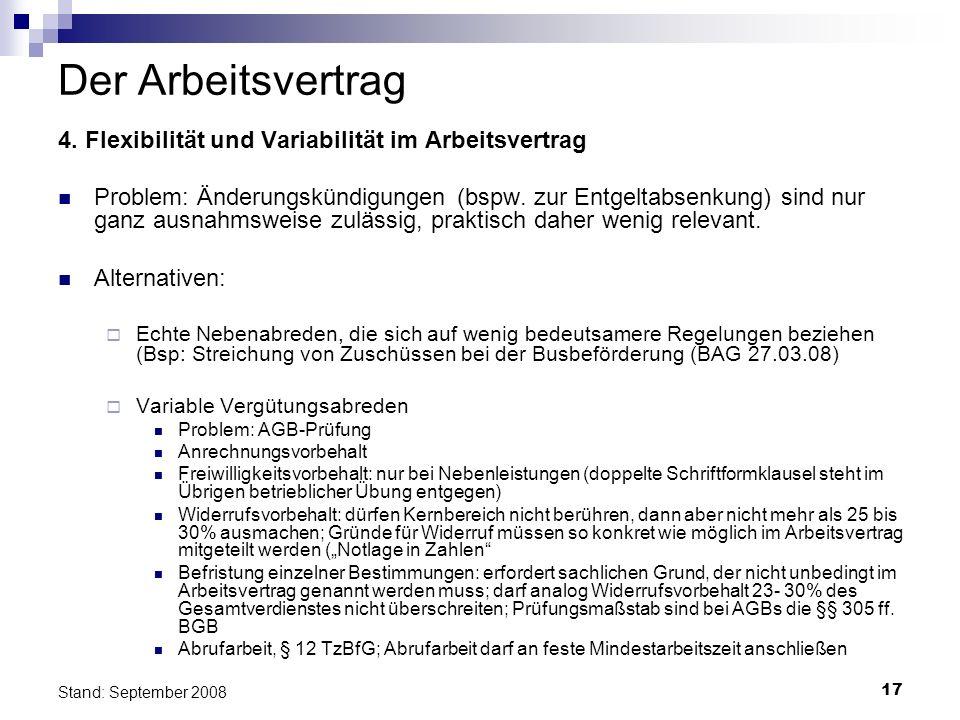 17 Stand: September 2008 Der Arbeitsvertrag 4. Flexibilität und Variabilität im Arbeitsvertrag Problem: Änderungskündigungen (bspw. zur Entgeltabsenku