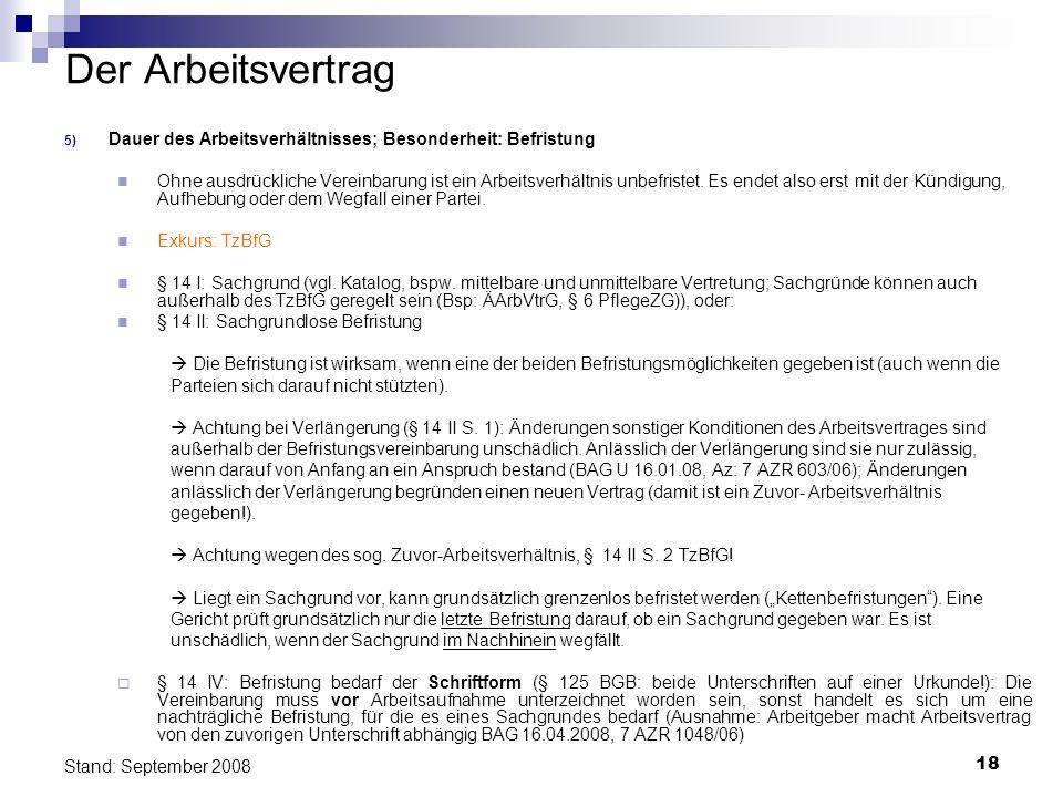 18 Stand: September 2008 Der Arbeitsvertrag 5) Dauer des Arbeitsverhältnisses; Besonderheit: Befristung Ohne ausdrückliche Vereinbarung ist ein Arbeit