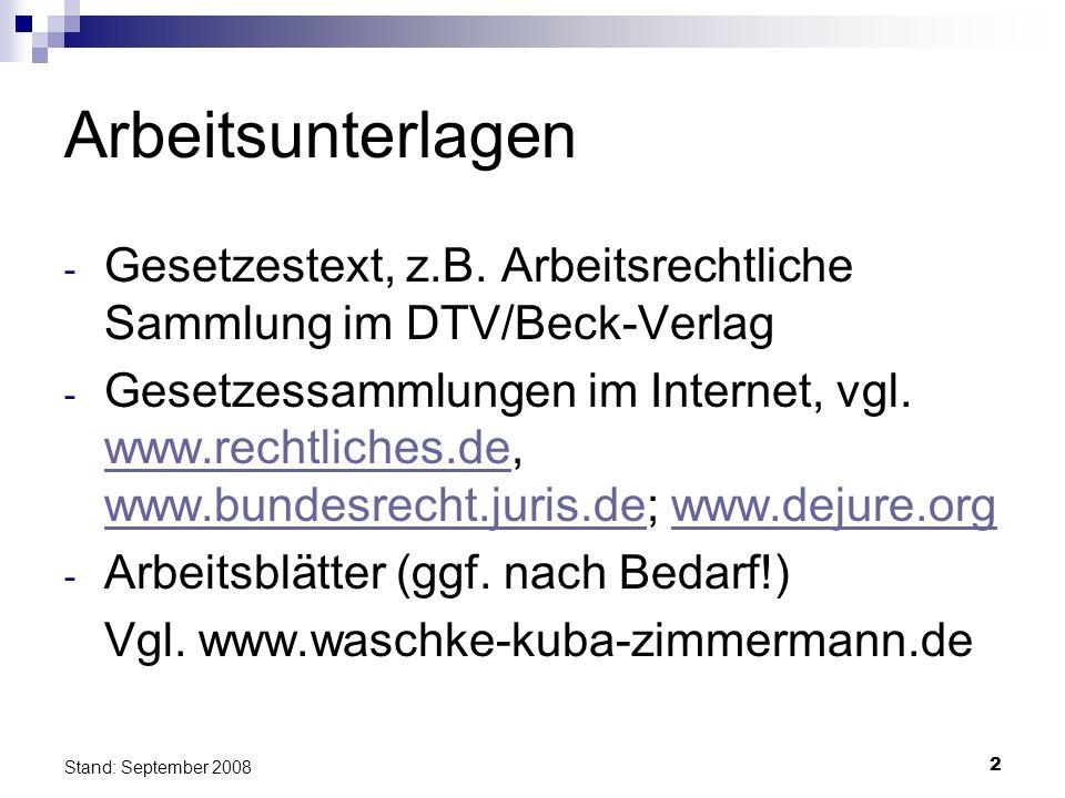 2 Stand: September 2008 Arbeitsunterlagen - Gesetzestext, z.B. Arbeitsrechtliche Sammlung im DTV/Beck-Verlag - Gesetzessammlungen im Internet, vgl. ww