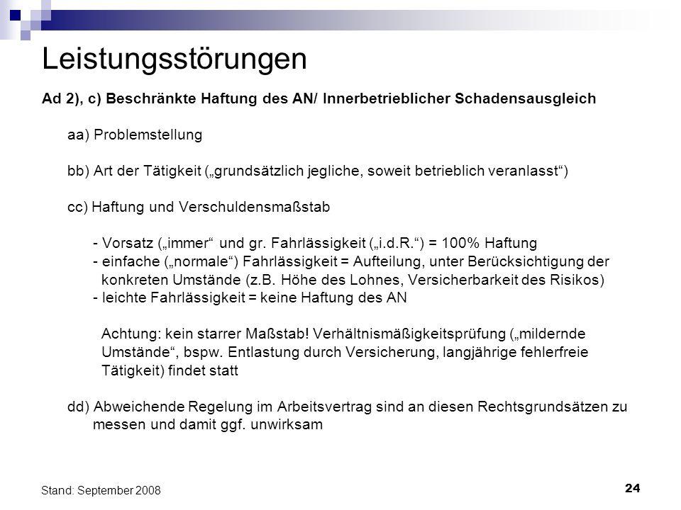 24 Stand: September 2008 Leistungsstörungen Ad 2), c) Beschränkte Haftung des AN/ Innerbetrieblicher Schadensausgleich aa) Problemstellung bb) Art der