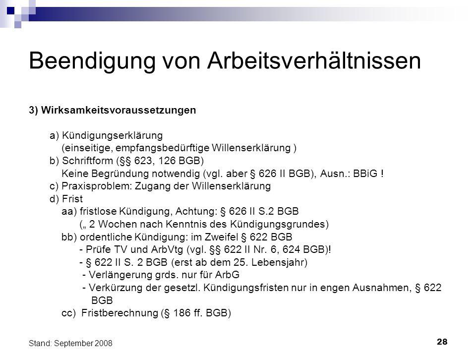 28 Stand: September 2008 Beendigung von Arbeitsverhältnissen 3) Wirksamkeitsvoraussetzungen a) Kündigungserklärung (einseitige, empfangsbedürftige Wil