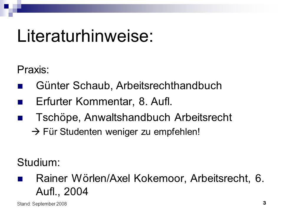 3 Stand: September 2008 Literaturhinweise: Praxis: Günter Schaub, Arbeitsrechthandbuch Erfurter Kommentar, 8. Aufl. Tschöpe, Anwaltshandbuch Arbeitsre