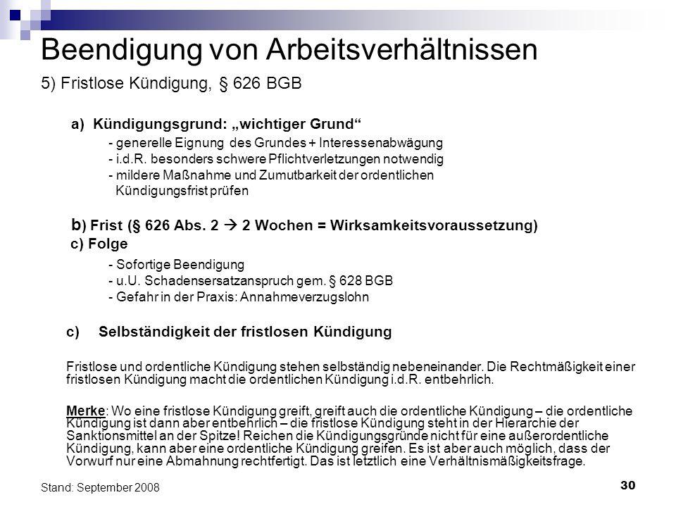 30 Stand: September 2008 Beendigung von Arbeitsverhältnissen 5) Fristlose Kündigung, § 626 BGB a) Kündigungsgrund: wichtiger Grund - generelle Eignung