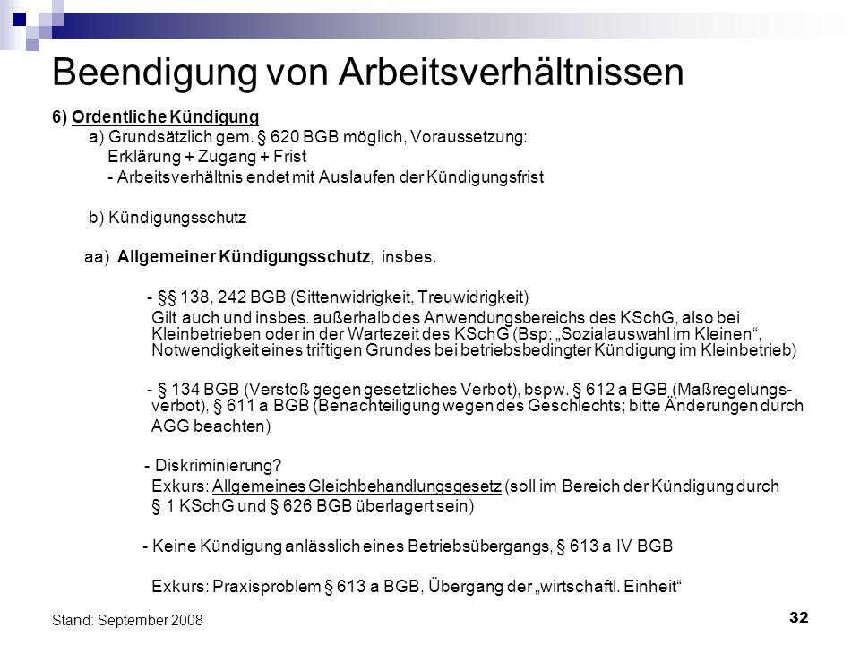 32 Stand: September 2008 Beendigung von Arbeitsverhältnissen 6) Ordentliche Kündigung a) Grundsätzlich gem. § 620 BGB möglich, Voraussetzung: Erklärun