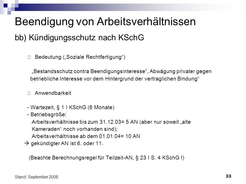 33 Stand: September 2008 Beendigung von Arbeitsverhältnissen bb) Kündigungsschutz nach KSchG Bedeutung (Soziale Rechtfertigung) Bestandsschutz contra