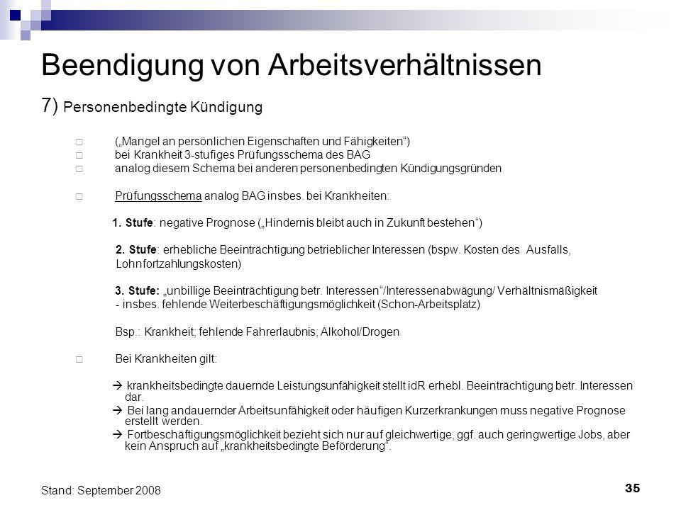 35 Stand: September 2008 Beendigung von Arbeitsverhältnissen 7) Personenbedingte Kündigung (Mangel an persönlichen Eigenschaften und Fähigkeiten) bei