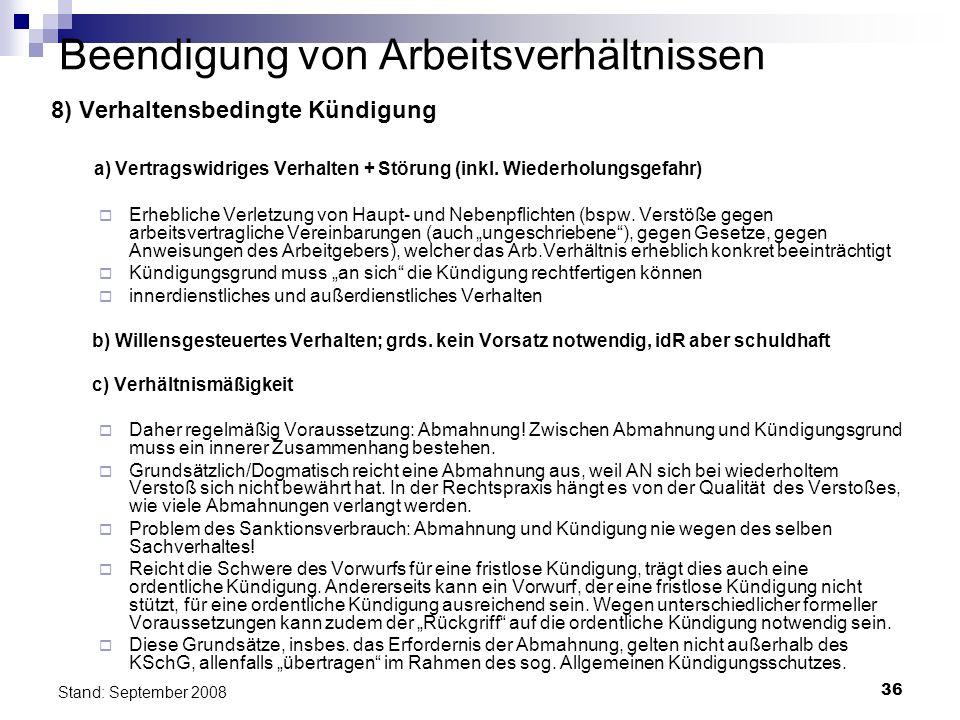 36 Stand: September 2008 Beendigung von Arbeitsverhältnissen 8) Verhaltensbedingte Kündigung a) Vertragswidriges Verhalten + Störung (inkl. Wiederholu