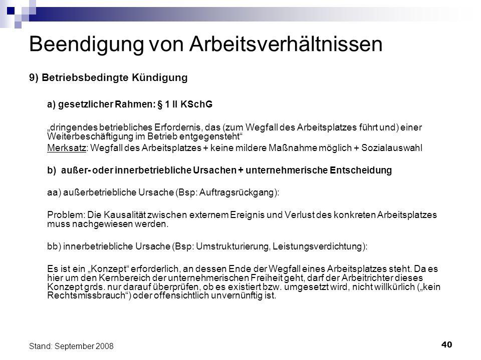 40 Stand: September 2008 Beendigung von Arbeitsverhältnissen 9) Betriebsbedingte Kündigung a) gesetzlicher Rahmen: § 1 II KSchG dringendes betrieblich