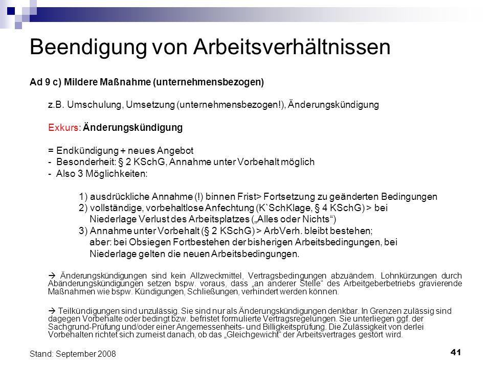41 Stand: September 2008 Beendigung von Arbeitsverhältnissen Ad 9 c) Mildere Maßnahme (unternehmensbezogen) z.B. Umschulung, Umsetzung (unternehmensbe