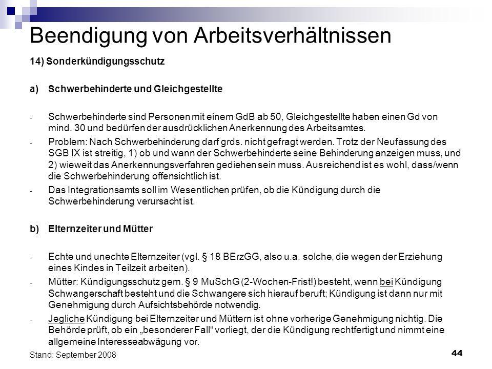 44 Stand: September 2008 Beendigung von Arbeitsverhältnissen 14) Sonderkündigungsschutz a)Schwerbehinderte und Gleichgestellte - Schwerbehinderte sind
