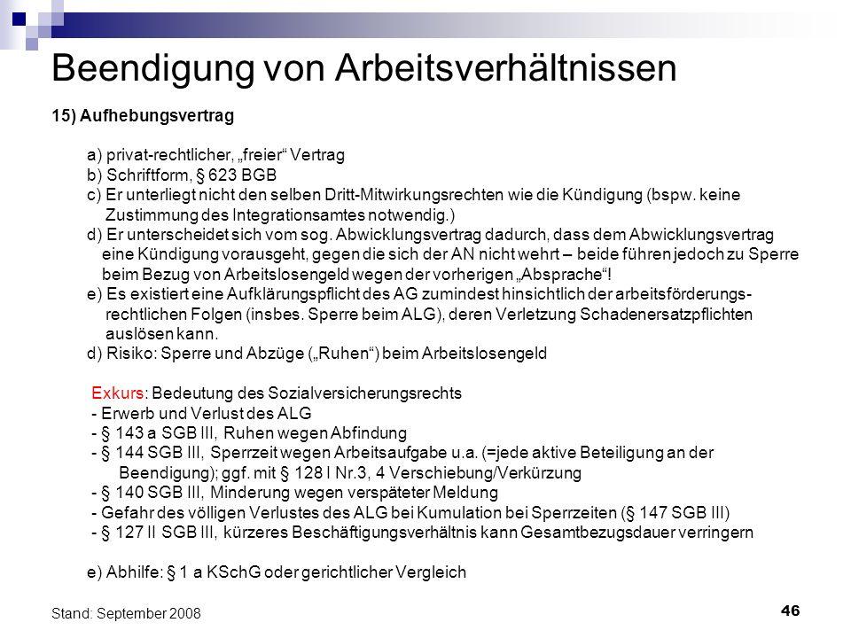 46 Stand: September 2008 Beendigung von Arbeitsverhältnissen 15) Aufhebungsvertrag a) privat-rechtlicher, freier Vertrag b) Schriftform, § 623 BGB c)