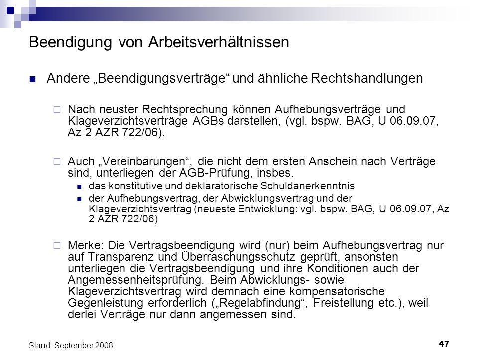 47 Stand: September 2008 Beendigung von Arbeitsverhältnissen Andere Beendigungsverträge und ähnliche Rechtshandlungen Nach neuster Rechtsprechung könn