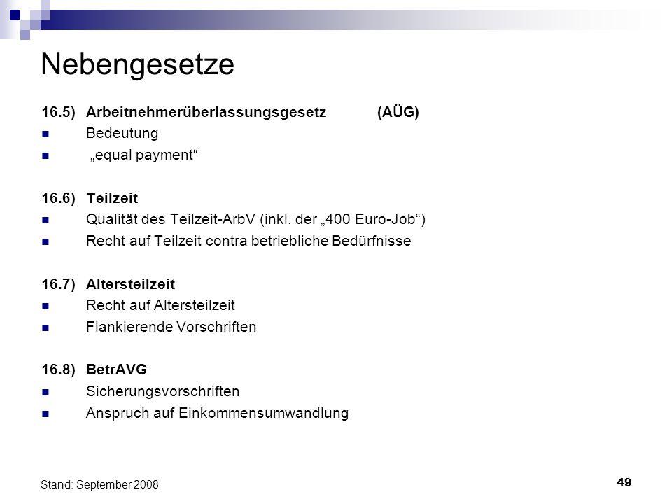 49 Stand: September 2008 Nebengesetze 16.5) Arbeitnehmerüberlassungsgesetz (AÜG) Bedeutung equal payment 16.6) Teilzeit Qualität des Teilzeit-ArbV (in