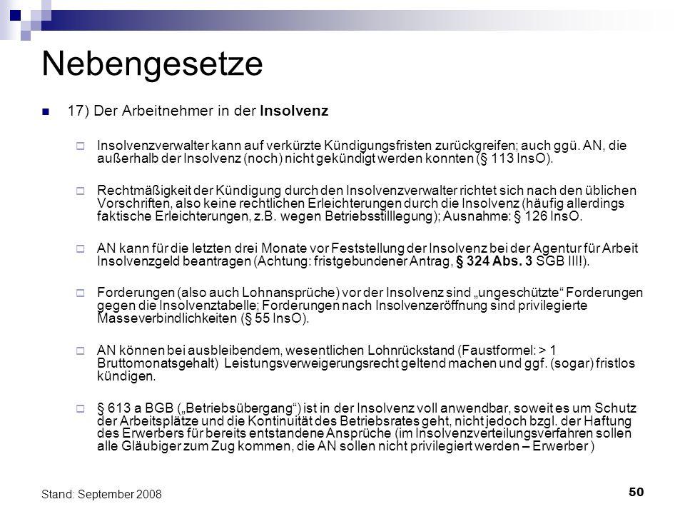 50 Stand: September 2008 Nebengesetze 17) Der Arbeitnehmer in der Insolvenz Insolvenzverwalter kann auf verkürzte Kündigungsfristen zurückgreifen; auc