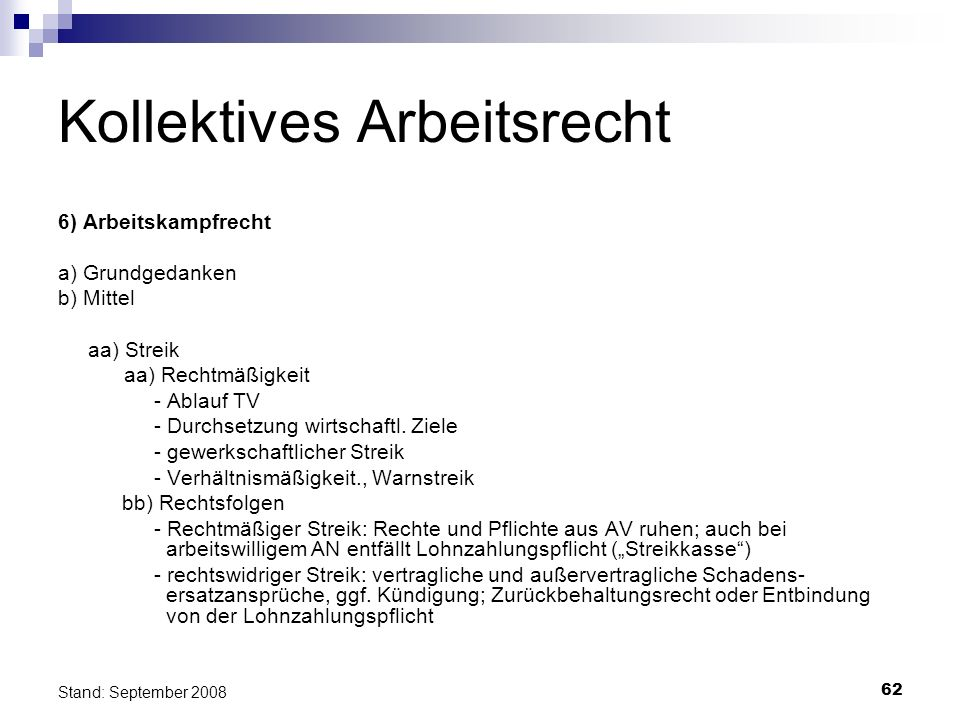 62 Stand: September 2008 Kollektives Arbeitsrecht 6) Arbeitskampfrecht a) Grundgedanken b) Mittel aa) Streik aa) Rechtmäßigkeit - Ablauf TV - Durchset